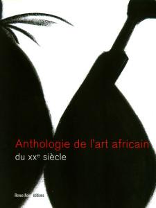 Anthologie de l'Art Africain au XXe siècle