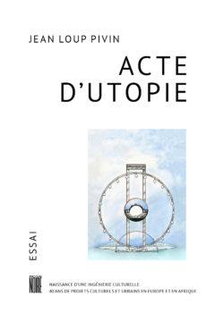 Acte d'Utopie, essai de Jean Loup Pivin, Revue Noire éditions